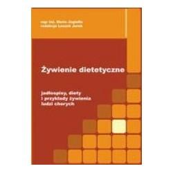 Żywienie dietetyczne. Jadłospisy, diety i przykłady żywienia ludzi chorych