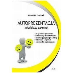 Autoprezentacja młodzieży szkolnej Emocjonalne i poznawcze konsekwencje deprecjonującej i faworyzującej autoprezentacji u młodzi