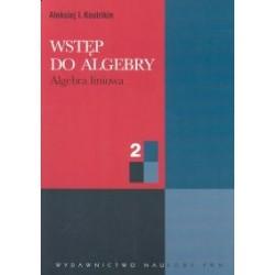 WSTĘP DO ALGEBRY. ALGEBRA LINIOWA. TOM 2