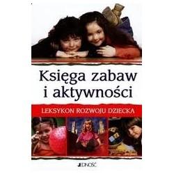 Księga zabaw i aktywności. Leksykon rozwoju dziecka