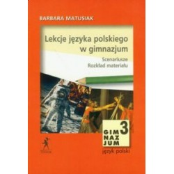 Lekcje języka polskiego w gimnazjum. Scenariusze. Rozkład materiału Klasa III