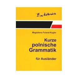 KURZE POLNISCHE GRAMMATIK FUR AUSLANDER. ZWIĘZŁA GRAMATYKA POLSKA DLA CUDZOZIEMCÓW