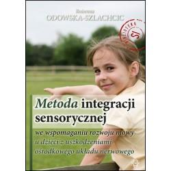 METODA INTEGRACJI SENSORYCZNEJ we wspomaganiu rozwoju mowy u dzieci z uszkodzeniami ośrodkowego układu nerwowego