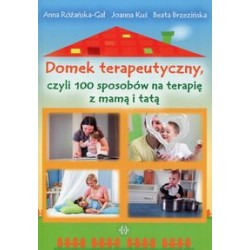 DOMEK TERAPEUTYCZNY, czyli 100 sposobów na terapię z mamą i tatą