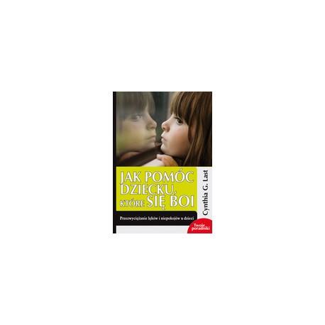 JAK POMÓC DZIECKU KTÓRE SIĘ BOI - przezwyciężanie lęków i niepokojów u dzieci