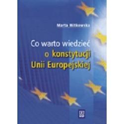 CO WARTO WIEDZIEĆ O KONSTYTUCJI UNII EUROPEJSKIEJ