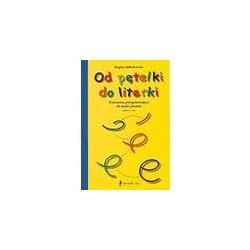 Od pętelki do literki. Ćwiczenia przygotowujące do nauki pisania (5-7 lat)